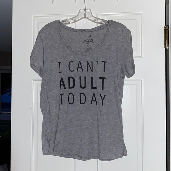 I Can't Adult Today Tee Shirt